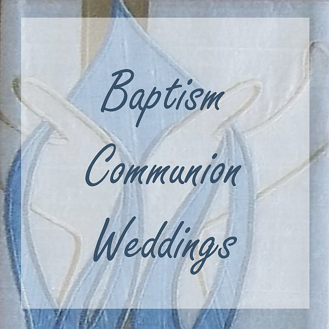 Baptism, Communion, and Weddings